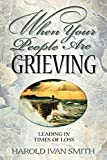 Smith, Harold Ivan: When Your People Are Grieving: Leading in Times of Loss