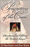 C. Neil Strait: Perspectives of the Cross: Devotionals to Celebrate the Lenten Season