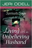 Jeri Odell: Spiritually Single: Living with an Unbelieving Husband