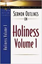 Sermon Outlines on Holiness, Volume 1:…