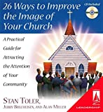 Stan Toler: 26 Ways to Improve the Image of Your Church: A Practical Guide for Attracting the Attention of Your Community