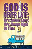 Stan Toler: God Is Never Late; He's Seldom Early; He's Always Right On Time