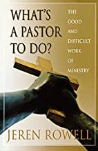 What's a Pastor to Do?: The Good and…