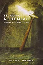 Becoming Nehemiah: Leading with Significance…