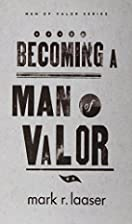 Becoming a Man of Valor (Men of Valor) (Men…