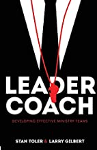 Leader-Coach: Developing Effective Ministry…