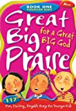 Fettke, Tom: Great Big Praise for a Great Big God 1: 117 Fun, Exciting, Singable Songs for Younger Children