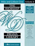 Gray, Mike: The Worship Drama Library, Volume 6