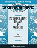 Gray, Mike: Incorporating Drama in Worship (Lillenas Drama Resource)