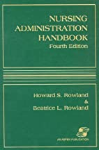 Nursing administration handbook by Howard S.…
