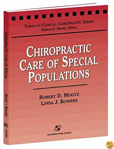 Chiropractic Care of Special Populations (Topics in Clinical Chiropractic Series)