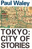 Waley, Paul: Tokyo : City of Stories