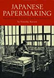Barrett, Timothy: Japanese Papermaking: Traditions, Tools, and Techniques