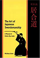 The Art of Japanese Swordsmanship: A Manual…