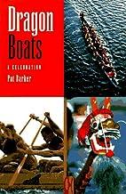 Dragon Boats: A Celebration by Pat Barker