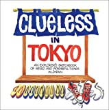 Reynolds, Betty: Clueless in Tokyo: An Explorer's Sketchbook of Weird and Wonderful Things in Japan