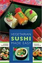 Vegetarian Sushi Made Easy by Hiroko…