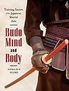 Budo Mind and Body: Training Secrets of the…