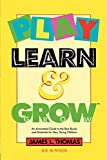 Thomas, James L.: Play, Learn and Grow: An Annotated Guide to the Best Books and Materials for Very Young Children