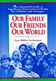 Miller-Lachmann, Lyn: Our Family Our Friends Our World: An Annotated Guide to Significant Multicultural Books for Children and Teenagers