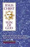 Fideler, David: Jesus Christ, Sun of God: Ancient Cosmology and Early Christian Symbolism