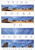 Elliott, William: Tying Rocks to Clouds: Meetings and Conversations With Wise and Spiritual People