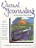 Fox, Susan: Visual Journaling: Going Deeper Than Words