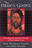 Douglas-Klotz, Neil: The Hidden Gospel: Decoding the Spiritual Message of the Aramaic Jesus