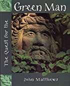 The Quest for the Green Man by John Matthews