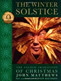 John Matthews: The Winter Solstice: The Sacred Traditions of Christmas