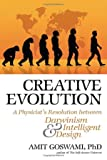 Goswami, Amit: Creative Evolution: A Physicist's Resolution Between Darwinism and Intelligent Design