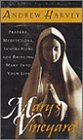 Harvey, Andrew: Mary's Vineyard: Prayers, Meditations, Inspirations for Bringing Mary into Your Life