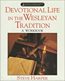 Harper, Steve: Devotional Life in the Wesleyan Tradition: A Workbook