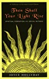 Hollyday, Joyce: Then Shall Your Light Rise: Spiritual Formation and Social Witness