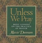 Unless We Pray: Brief Lessons on the…