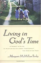 Living in God's Time: A Parent's Guide to…