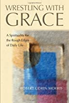 Wrestling With Grace: A Spirituality for the…