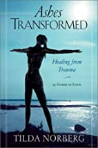 Ashes Transformed: Healing from Trauma by…