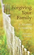 Forgiving Your Family: A Journey to Healing…