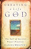 Wolpert, Daniel: Creating a Life With God: The Call of Ancient Prayer Practices
