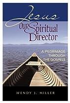 Jesus, Our Spiritual Director: A Pilgrimage…