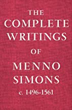 The Complete Works of Menno Simon by Menno…