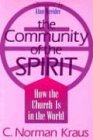 Kraus, C. Norman: The Community of the Spirit: How the Church Is in the World