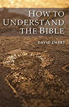 How to Understand the Bible by David Ewert
