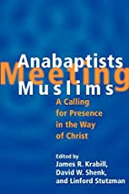 Anabaptists Meeting Muslims: A Calling for…