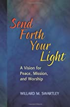 Send Forth Your Light by Willard M. Swartley