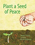 Plant a Seed of Peace by Rebecca Seiling