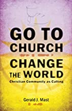 Go to Church, Change the World: Christian…
