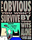 Adams, Scott: It's Obvious You Won't Survive by Your Wits Alone: A Dilbert Book