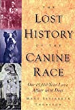 Mary Elizabeth Thurston: The Lost History of the Canine Race: Our 15,000-Year Love Affair With Dogs